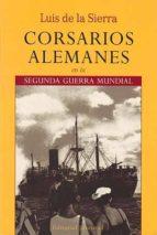 corsarios alemanes en la segunda guerra mundial (5ª ed.) luis de la sierra 9788426107268
