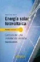 energia solar fotovoltaica: calculo de una instalacion aislada (2 ª ed.) miguel pareja aparicio 9788426715968