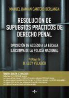 resolucion de supuestos practicos de derecho penal (3ª ed.): adaptados a las leyes organicas 1/2015 y 2/2015, de 30 de marzo, de reforma del codigo penal manuel damian cantero berlanga 9788430966868