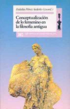 conceptualizacion de lo femenino en la filosofia antigua eulalia perez sedeño 9788432308468
