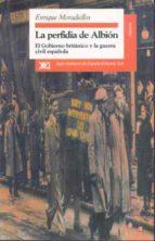 la perfidia de albion: el gobierno britanico y la guerra civil es pañola enrique moradiellos garcia 9788432309168
