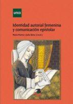 identidad autorial femenina y comunicación epistolar (ebook) maría dolores martos pérez julio francisco (coord) neira jiménez 9788436274868