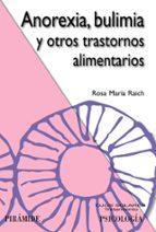 anorexia, bulimia y otros trastornos alimentarios-rosa maria raich escursell-9788436824568