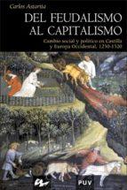 del feudalismo al capitalismo: cambio social y politico en castil la y europa occidental 1250 1520 carlos astarita 9788437062068