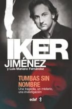 tumbas sin nombre: una tragedia, un misterio, una investigacion-iker jimenez-luis mariano fernandez-9788441413368