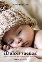¡dulces sueños! cómo lograr que tus hijos duerman tranquilos-maria berrozpe martinez-9788441538368