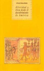 alteridad y etica desde el descubrimiento de america-alfredo gomez-muller-9788446007968