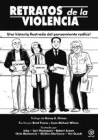 retratos de la violencia: una historia ilustrada del pensamiento radical brad evans sean michael wilson 9788446046868