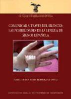 comunicar a traves del silencio: las posibilidades de la lengua d e signos española isabel reyes rodriguez ortiz 9788447208968