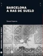 barcelona a ras de suelo danae esparza 9788447540068
