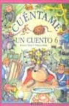 CUENTAME UN CUENTO 6: EL CASCANUECES Y EL REY DE LOS RATONES; LA HERMOSA HIJA DE MARTIN, EL TONELERO; EL NIÑO DESCONOCIDO; EL CONSEJERO KRESPEL; EL PUCHERO DE ORO