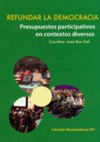refundar la democracia: presupuestos participativos en contextos diversos joan bou 9788461430468