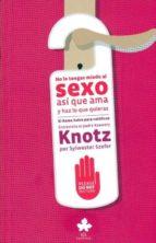 no le tengas miedo al sexo, asi que ama y haz lo que quieras: el kama sutra para catolicos: entrevista al padre ksawery knotz por sylwester sylweter szefer 9788461461868