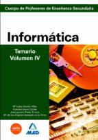 CUERPO DE PROFESORES DE ENSEÑANZA SECUNDARIA: INFORMATICA: TEMARI O: VOLUMEN IV