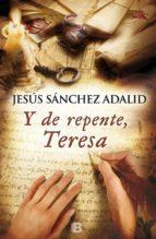 y de repente, teresa-jesus sanchez adalid-9788466654968