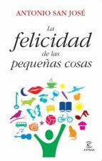 la felicidad de las pequeñas cosas (ebook)-antonio san jose-9788467038668