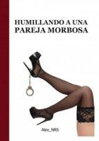 humillando a una pareja morbosa (ebook)-alex nrs-9788468669168
