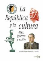 la republica y la cultura: paz, guerra y exilio-julio rodriguez puertolas-9788470904868