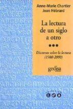 la lectura de un siglo a otro: discursos sobre la lectura (1980 2 000) anne marie chartier jean hebrard 9788474329568
