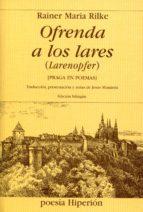 ofrenda a los lares: praga en poemas (edicion bilingüe) (traducci on, presentacion y notas de jesus munarriz) rainer maria rilke 9788475179568