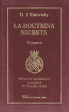 la doctrina secreta, v. 6: objeto de los misterios y practica de filosofia oculta-h. p. blavatsky-9788476271568