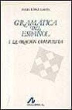 gramatica del español i: la oracion compuesta-angel lopez garcia-9788476351468