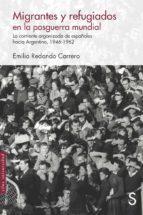migrantes y refugiados en la posguerra mundial: la corriente organizada de españoles hacia argentina, 1946   1962 emilio redondo carrero 9788477376668