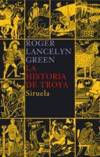 la historia de troya-roger lancelyn green-9788478449668