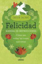 felicidad, manual de instrucciones: como ser todas las cosas que amas-javier salinas gabiña-9788479539368