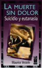 la muerte sin dolor: suicidio y eutanasia maurice verzele 9788481361568