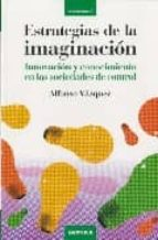estrategias de la imaginacion: innovacion y conocimiento en las s ociedades de control alfonso vazquez 9788483580868
