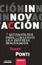 ¡innovacion!: los siete movimientos de la empresa innovadora-franc ponti-9788483581568