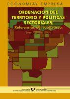 ordenacion del territorio y politicas sectoriales: referencias de l caso vasco jose allende landa 9788483734568