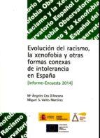 El libro de Evolucion del racismo, la xenofobia y otras formas conexas de intolerancia en españa (informe-encuesta 2014) autor MARIA ANGELES CEA D´ANCONA DOC!