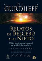 relatos de belcebu a su nieto (t.2):critica objetiva e imparcial a la vida de los hombres g.i. gurdjieff 9788484453468
