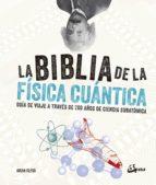 la biblia de la fisica cuantica: guia de viaje a traves de 200 años de ciencia subatomica-brian clegg-9788484457268
