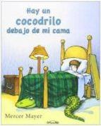 hay un cocodrilo debajo de mi cama mercer mayer 9788484704768