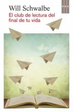 el club de lectura del final de tu vida-will schwalbe-9788490065068