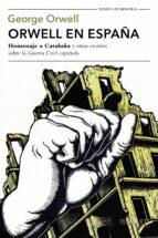 orwell en españa: homenaje a cataluña y otros escritos sobre la guerra civil española george orwell 9788490664568