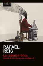 la cadena trofica: manual de literatura para canibales ii rafael reig 9788490665268