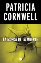 la mosca de la muerte (serie kay scarpetta 12) patricia cornwell 9788490706268