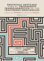 protocolo unificado para el tratamiento transdiagnostico de los trastornos emocionales: manual del terapuuta y manual del        paciente-david h. barlow-todd j. farchione-9788491041368