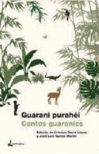 El libro de Guarani purahéi/cantos guaraníes autor ANONIMO TXT!