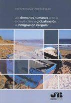 los derechos humanos ante la esclavitud en la globalización: la inmigracion irregular-josé antonio martínez rodríguez-9788494740268