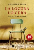 la locura lo cura (5 ed.)-claudio naranjo-guillermo borja-9788495496768