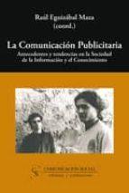 la comunicacion publicitaria: antecedentes y tendencias en la soc iedad de la informacion y el conocimiento 9788496082168
