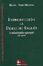 introduccion al derecho ingles: la traduccion juridica ingles-esp añol y su entorno (derecho, discurso y traduccion)-miguel duro moreno-9788496261068