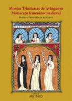 El libro de Monjas trinitarias de avinganya: monacato femenino medieval autor VV.AA. PDF!
