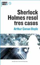 sherlock holmes resol tres casos arthur conan doyle 9788497663168