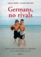 germans, no rivals: com ajudar els infants a conviure per poder viure millor adele faber 9788497991568